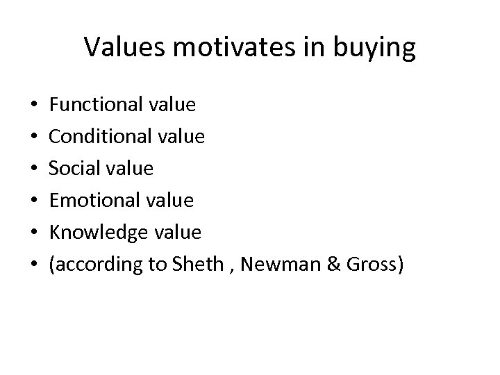 Values motivates in buying • • • Functional value Conditional value Social value Emotional