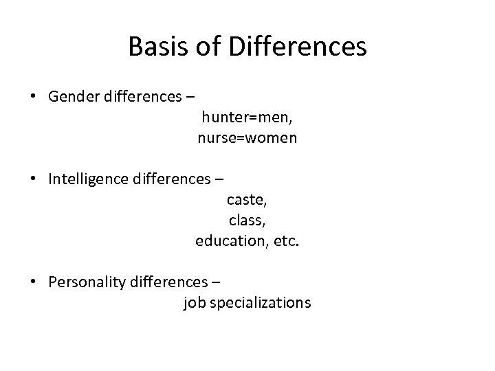 Basis of Differences • Gender differences – hunter=men, nurse=women • Intelligence differences – caste,