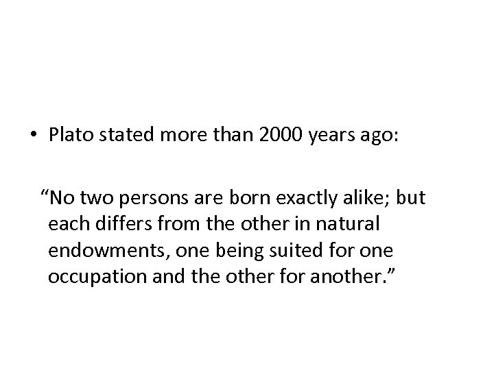 """• Plato stated more than 2000 years ago: """"No two persons are born"""