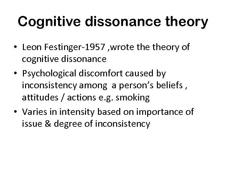 Cognitive dissonance theory • Leon Festinger-1957 , wrote theory of cognitive dissonance • Psychological