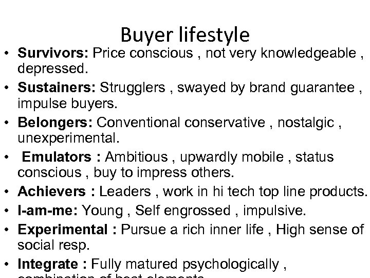 Buyer lifestyle • Survivors: Price conscious , not very knowledgeable , depressed. • Sustainers: