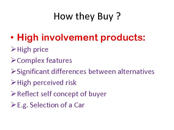 How they Buy ? • High involvement products: Ø High price Ø Complex features