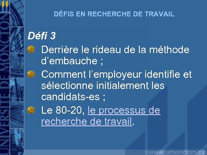 DÉFIS EN RECHERCHE DE TRAVAIL Défi 3 Derrière le rideau de la méthode d'embauche