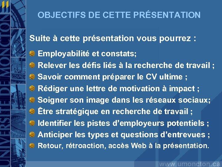 OBJECTIFS DE CETTE PRÉSENTATION Suite à cette présentation vous pourrez : Employabilité et constats;