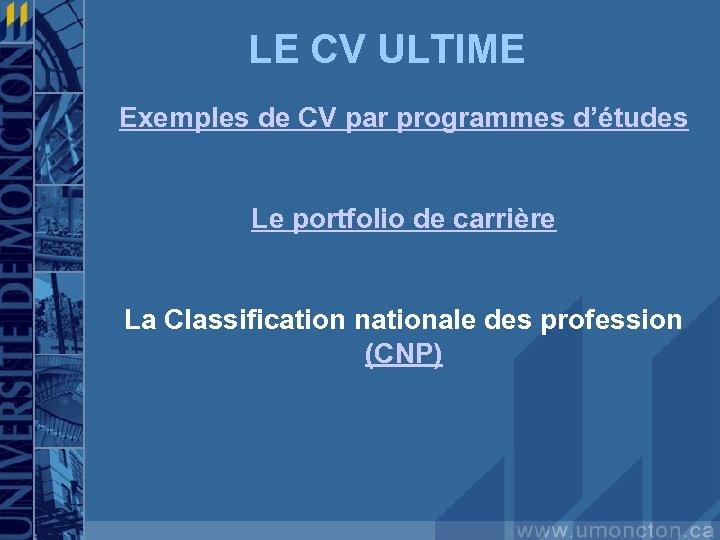 LE CV ULTIME Exemples de CV par programmes d'études Le portfolio de carrière La