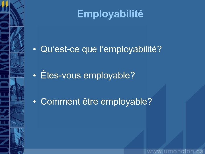 Employabilité • Qu'est-ce que l'employabilité? • Êtes-vous employable? • Comment être employable?