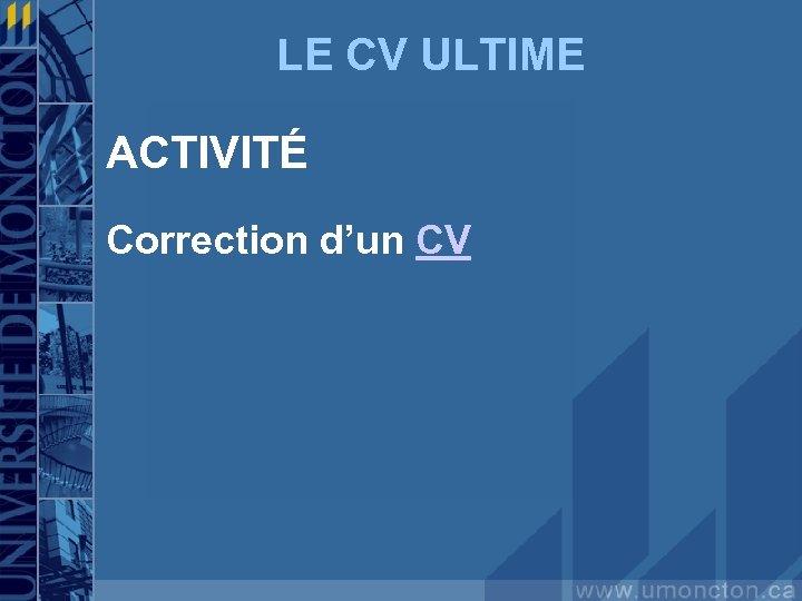 LE CV ULTIME ACTIVITÉ Correction d'un CV
