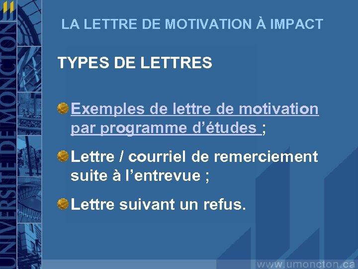 LA LETTRE DE MOTIVATION À IMPACT TYPES DE LETTRES Exemples de lettre de motivation