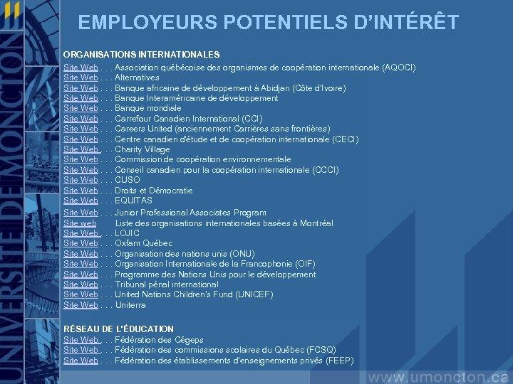 EMPLOYEURS POTENTIELS D'INTÉRÊT ORGANISATIONS INTERNATIONALES Site Web. . . Association québécoise des organismes de