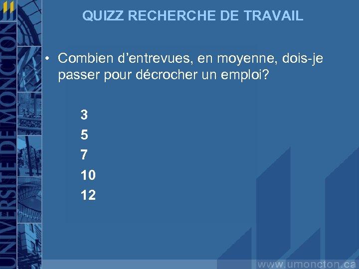 QUIZZ RECHERCHE DE TRAVAIL • Combien d'entrevues, en moyenne, dois-je passer pour décrocher un