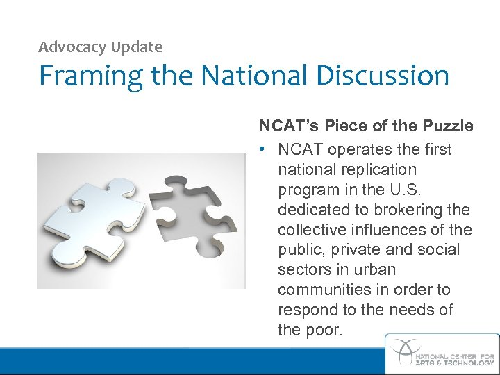 Advocacy Update Framing the National Discussion NCAT's Piece of the Puzzle • NCAT operates