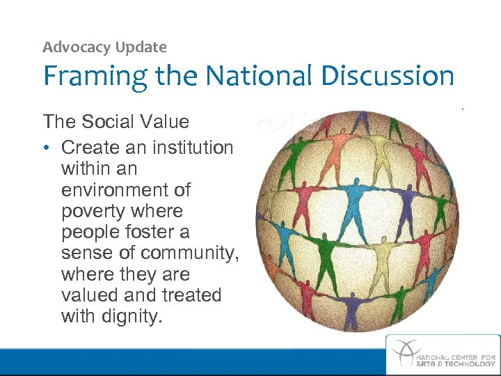 Advocacy Update Framing the National Discussion The Social Value • Create an institution within