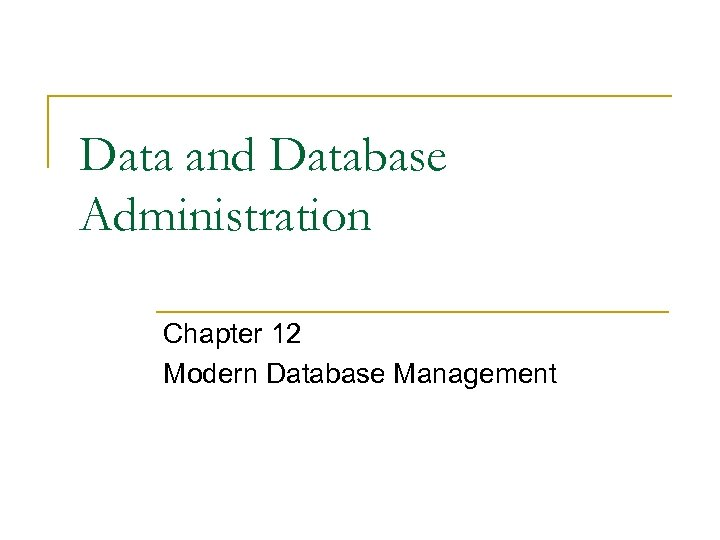 Data and Database Administration Chapter 12 Modern Database Management