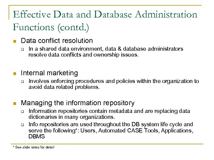 Effective Data and Database Administration Functions (contd. ) n Data conflict resolution q n