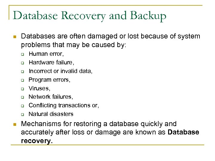 Database Recovery and Backup n Databases are often damaged or lost because of system