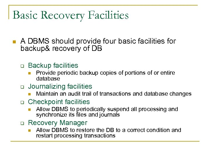 Basic Recovery Facilities n A DBMS should provide four basic facilities for backup& recovery