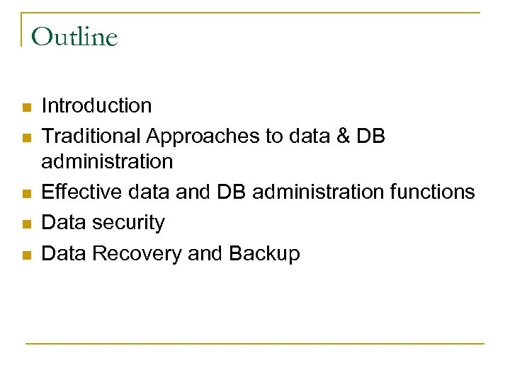 Outline n n n Introduction Traditional Approaches to data & DB administration Effective data