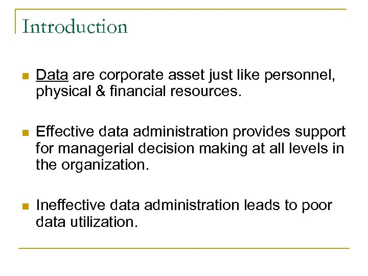 Introduction n Data are corporate asset just like personnel, physical & financial resources. n