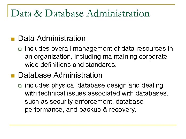 Data & Database Administration n Data Administration q n includes overall management of data