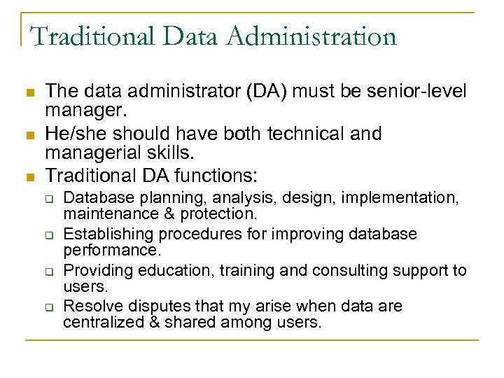 Traditional Data Administration n The data administrator (DA) must be senior-level manager. He/she should
