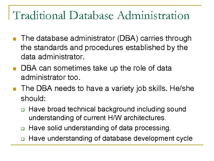 Traditional Database Administration n The database administrator (DBA) carries through the standards and procedures
