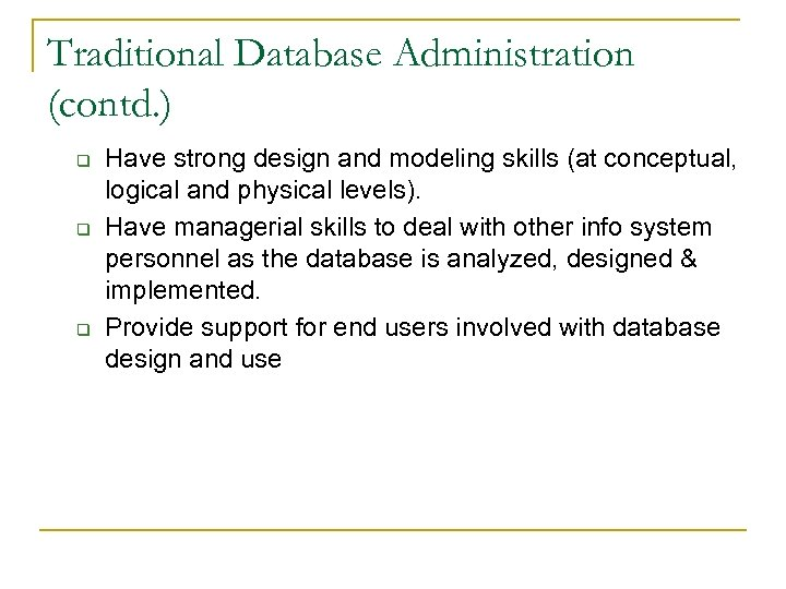 Traditional Database Administration (contd. ) q q q Have strong design and modeling skills