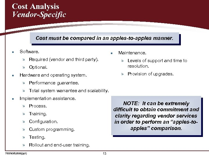 Cost Analysis Vendor-Specific Cost must be compared in an apples-to-apples manner. n Software. n