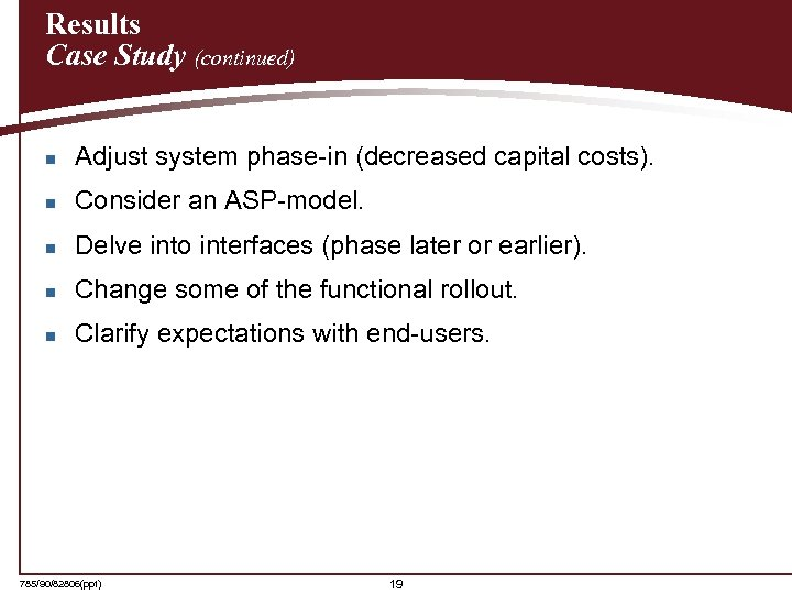 Results Case Study (continued) n Adjust system phase-in (decreased capital costs). n Consider an