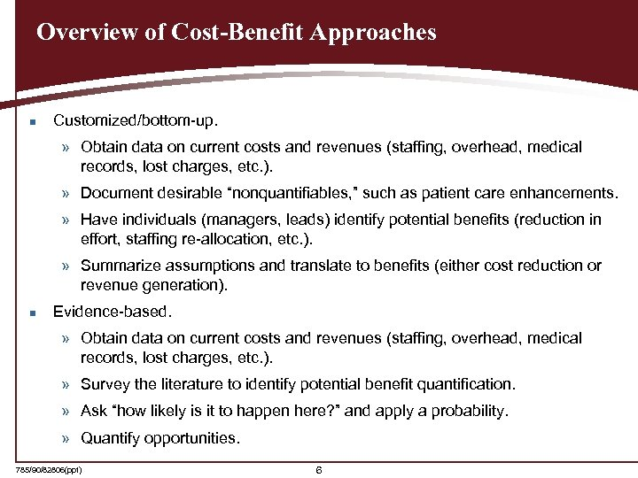 Overview of Cost-Benefit Approaches n Customized/bottom-up. » Obtain data on current costs and revenues