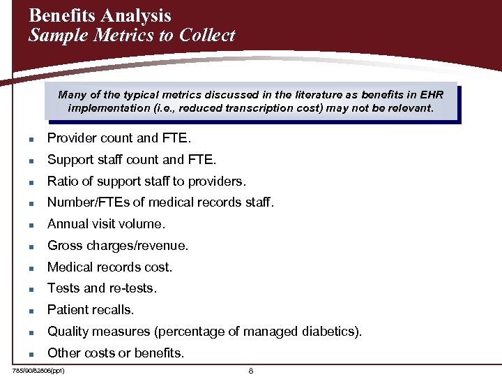 Benefits Analysis Sample Metrics to Collect Many of the typical metrics discussed in the