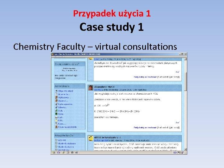 Przypadek użycia 1 Case study 1 Chemistry Faculty – virtual consultations
