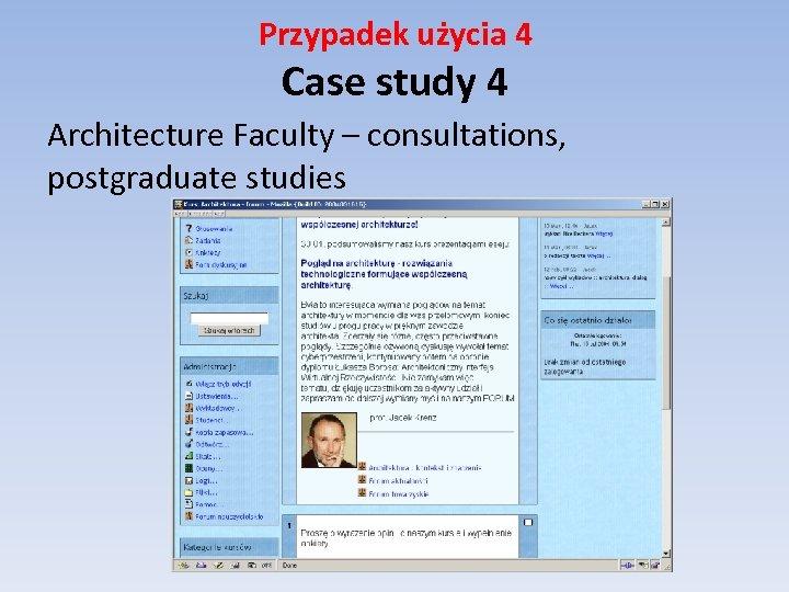 Przypadek użycia 4 Case study 4 Architecture Faculty – consultations, postgraduate studies