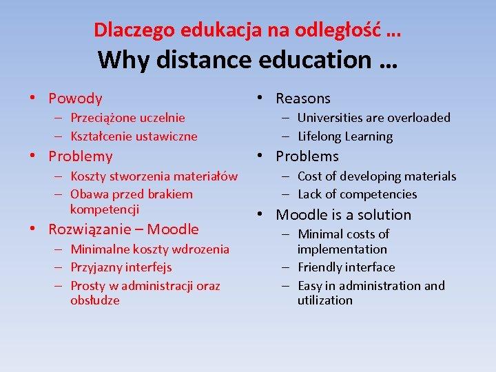 Dlaczego edukacja na odległość … Why distance education … • Powody – Przeciążone uczelnie