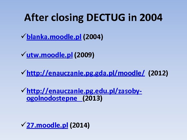 After closing DECTUG in 2004 üblanka. moodle. pl (2004) üutw. moodle. pl (2009) ühttp: