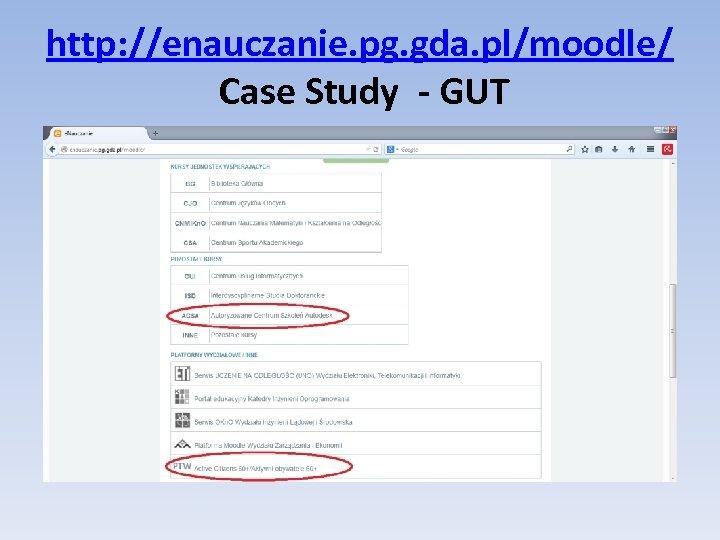 http: //enauczanie. pg. gda. pl/moodle/ Case Study - GUT