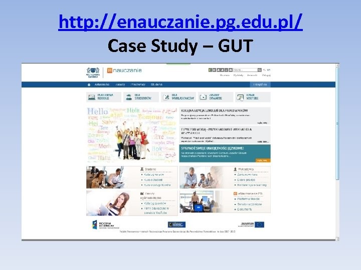 http: //enauczanie. pg. edu. pl/ Case Study – GUT