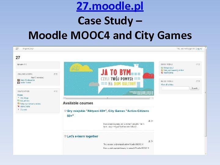 27. moodle. pl Case Study – Moodle MOOC 4 and City Games