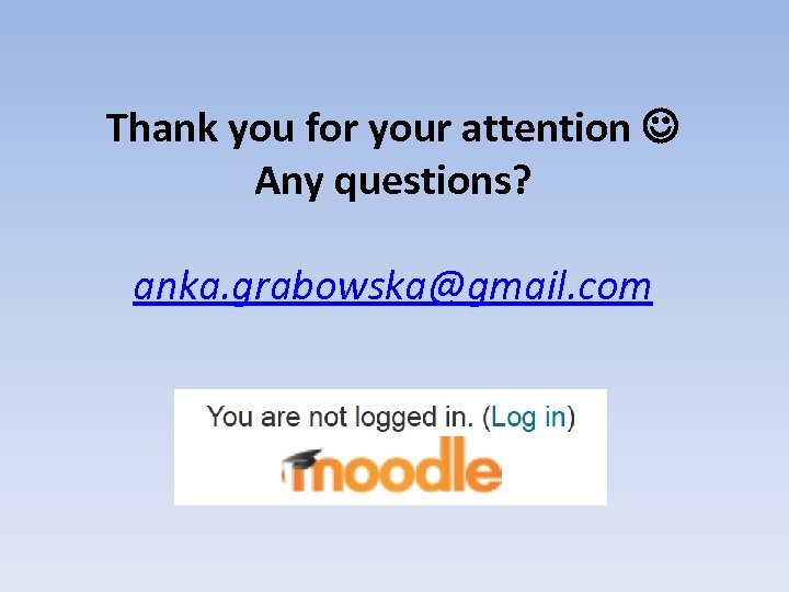 Thank you for your attention Any questions? anka. grabowska@gmail. com