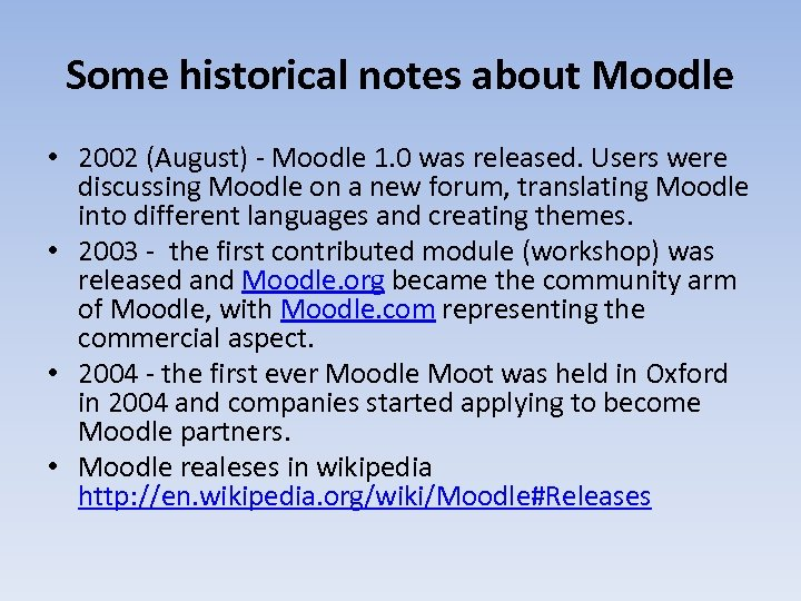 Some historical notes about Moodle • 2002 (August) - Moodle 1. 0 was released.