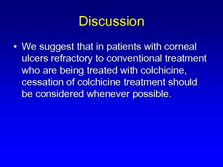 Discussion • We suggest that in patients with corneal ulcers refractory to conventional treatment