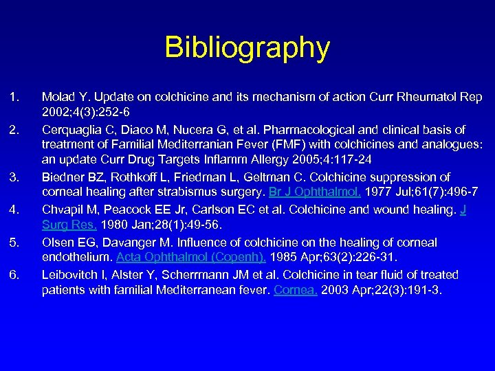 Bibliography 1. 2. 3. 4. 5. 6. Molad Y. Update on colchicine and its