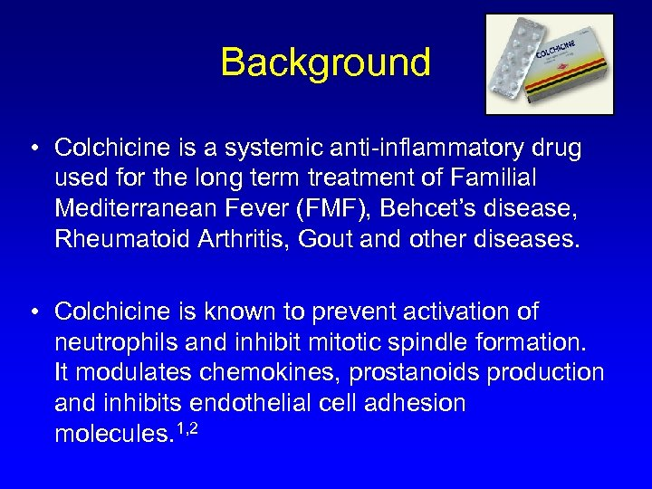 Background • Colchicine is a systemic anti-inflammatory drug used for the long term treatment