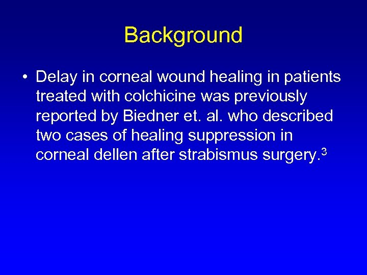 Background • Delay in corneal wound healing in patients treated with colchicine was previously
