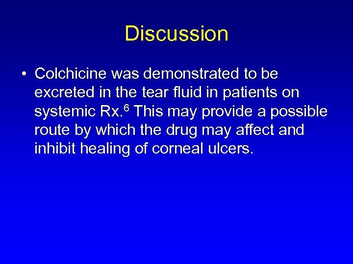 Discussion • Colchicine was demonstrated to be excreted in the tear fluid in patients