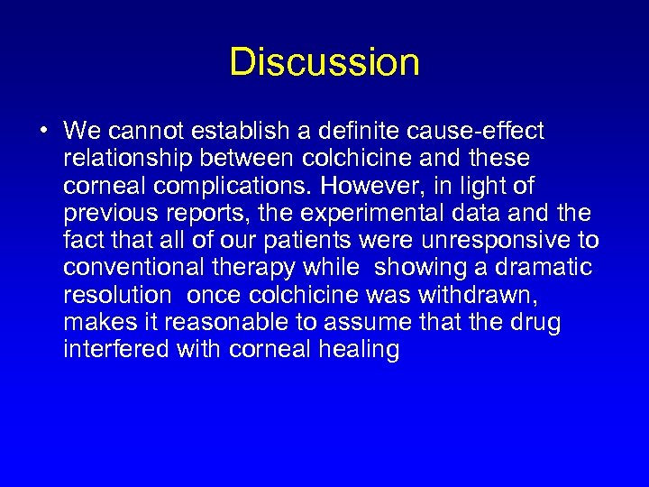Discussion • We cannot establish a definite cause-effect relationship between colchicine and these corneal