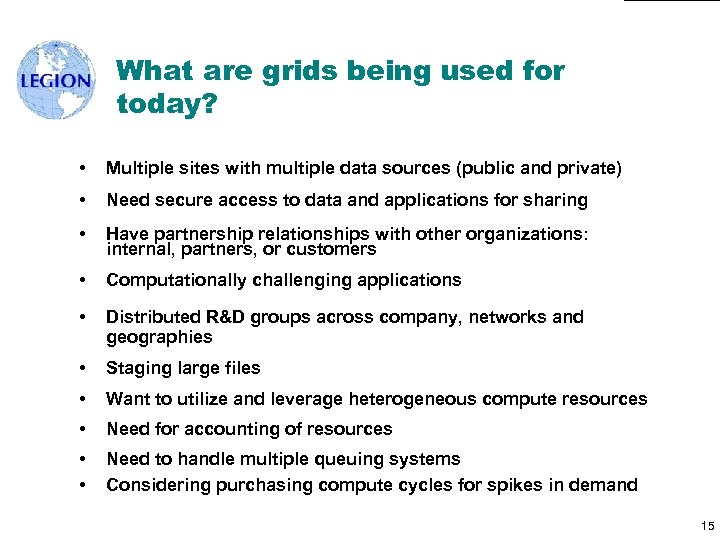What are grids being used for today? • Multiple sites with multiple data sources