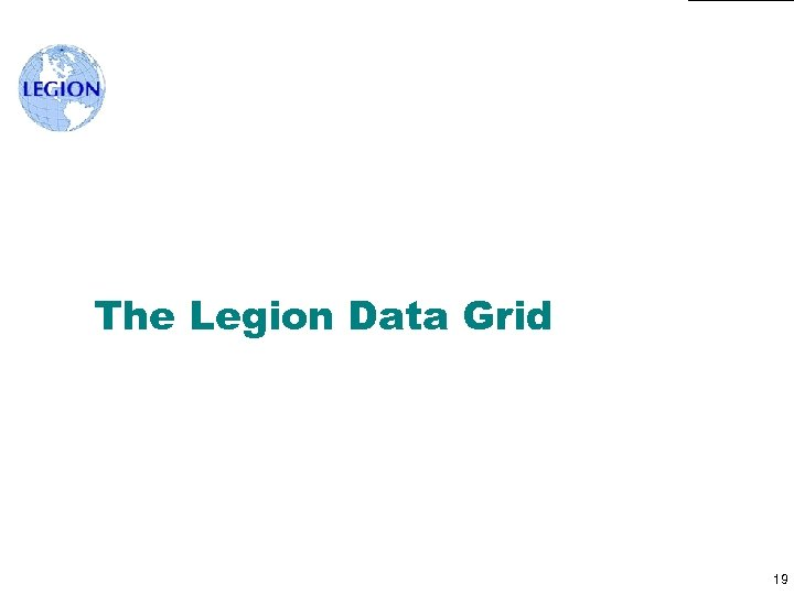 The Legion Data Grid 19