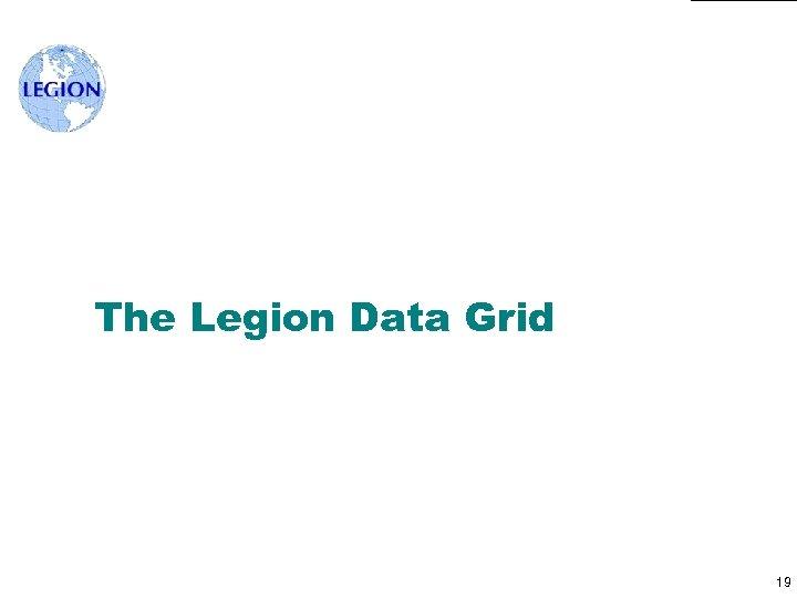 The Legion Data Grid 19