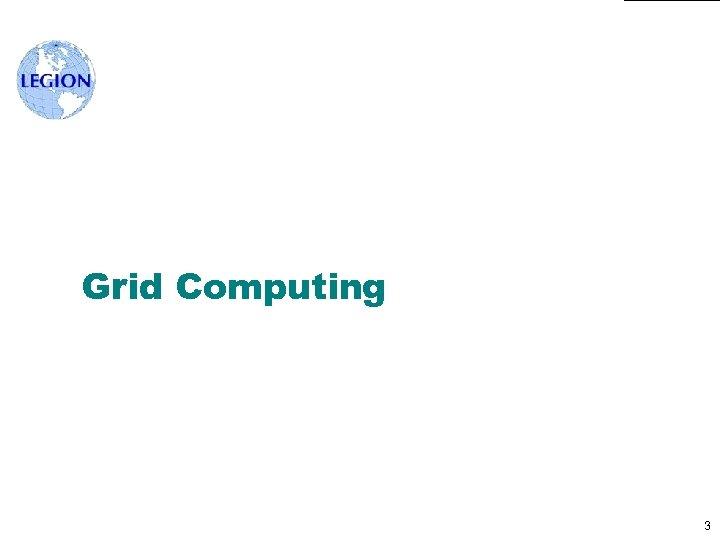 Grid Computing 3