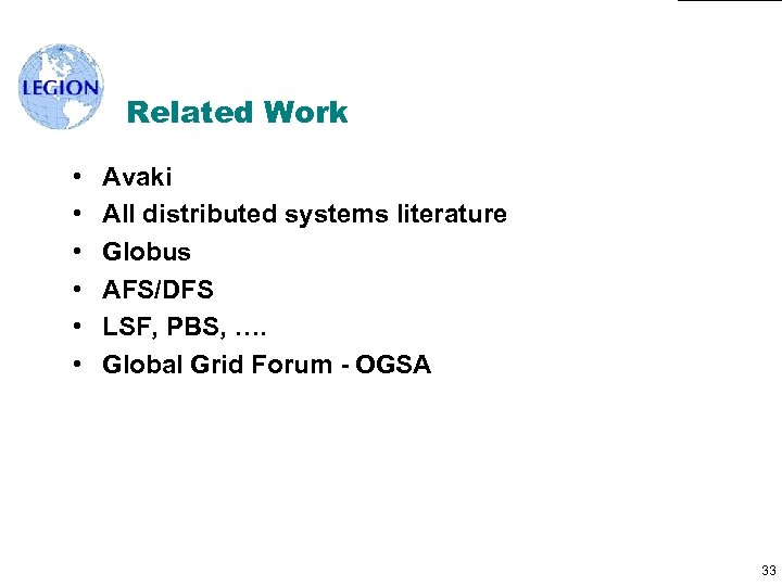 Related Work • • • Avaki All distributed systems literature Globus AFS/DFS LSF, PBS,